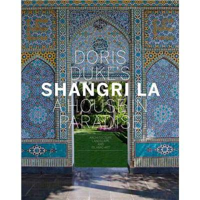 Doris Duke's Shangri-La: A House in Paradise - Click Image to Close